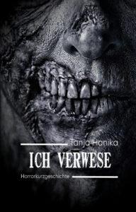 """Das Cover des Titels """"Ich verwese"""" von Tanja Hanika. Grau gehalten. Das zur Hälfte verfaulte Gesicht einer Person ist zu sehen."""
