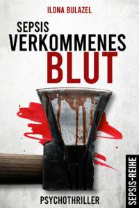Das Cover des Titels Verkommenes Blut von unserer Autorin des Monats Ilona Bulazel. Es zeigt einen weißen Hintergrund. Darauf ein verschmierter Blutfleck und eine Axt mit Blut auf dem Axtkopf.