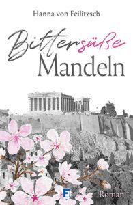 Bittersüße Mandeln_Hanna von Feilitzsch_Cover_Longlist NCP21